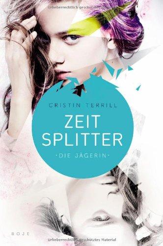 [Rezension] Zeitsplitter – Die Jägerin – , Cristin Terrill