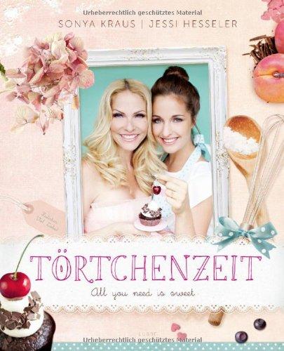 [Rezension] Törtchenzeit – All you need is sweet – von Sonya Kraus und Jessi Hesseler