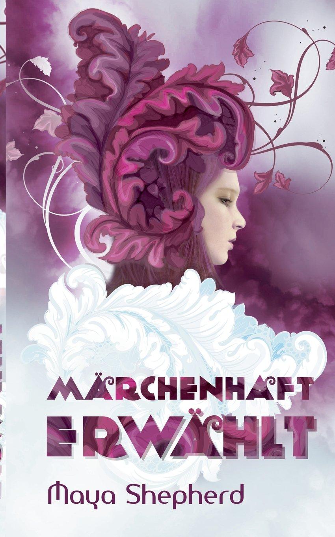 [Rezension] Märchenhaft erwählt von Maya Shepherd