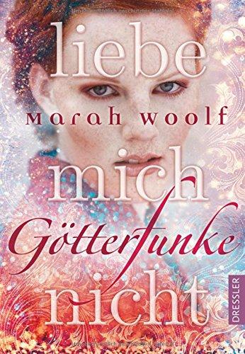"""[Rezension] """"Götterfunke – Liebe mich nicht"""" von Marah Woolf"""