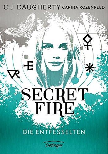 [Rezension] Secret Fire – Die Entfesselten (Band 2) von C.J. Daugherty / Carina Rozenfeld